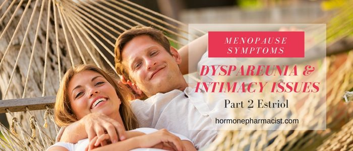 Dyspareunia Part 2 Estriol for Vaginal Menopause Symptoms