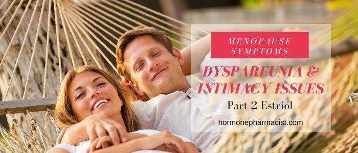 Dyspareunia Part 2 Estriol for Vaginal Menopause Symptoms
