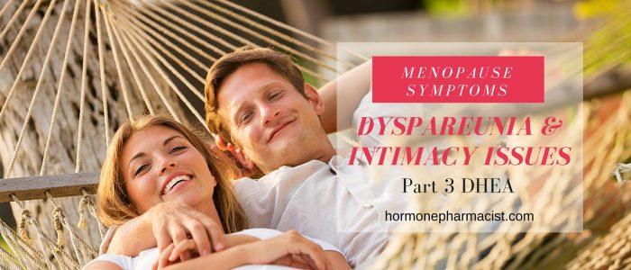 Dyspareunia Part 3 DHEA for Vaginal Menopause Symptoms